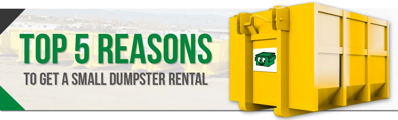 Top 5 Reasons to Rent a Small Dumpster from Green City Waste & Recycling in Denver, CO